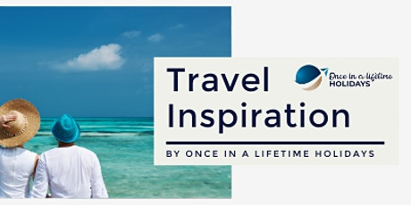 Travel Inspiration with Once in a Lifetime Holidays tickets