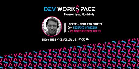 Location mobile in Flutter・Dev WorkSpace Meetup biglietti