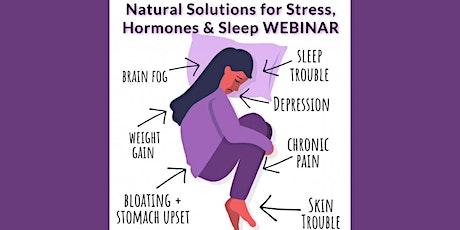 Addressing Hormones, Weight Gain & Sleep...Naturally - Live Webinar tickets
