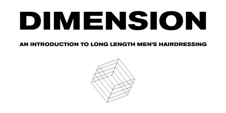 DIMENSION - 1 DAY INTRO COURSE TO MEN'S LONG LENGTH HAIRDRESSING | DEC 7 tickets
