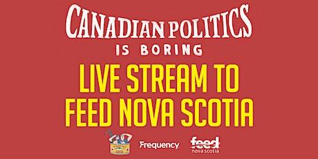 Canadian Politics Is Boring - Live Stream to Feed Nova Scotia tickets