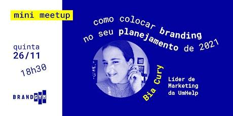 Mini MeetUp: Como colocar branding no seu planejamento de 2021 ingressos
