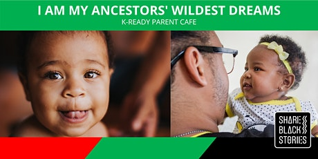 K-Ready Parent Cafe - I AM My Ancestors' Wildest Dreams! tickets