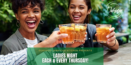 Ladies Night | Thursday's  @ Dukunoo Jamaican Kitchen tickets