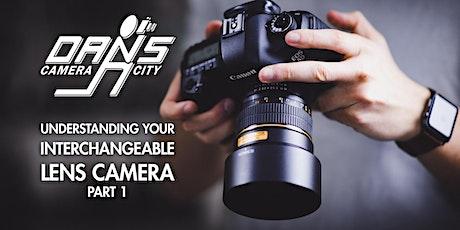 Understanding Your Interchangeable Lens Camera: Part 1 tickets