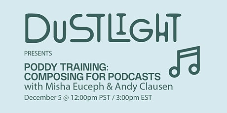Dustlight presents Poddy Training: Composing for Podcasts tickets
