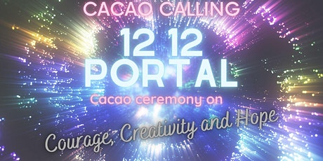 12:12 Portal, Cacao Ceremony: Courage, Creativity and Hope tickets