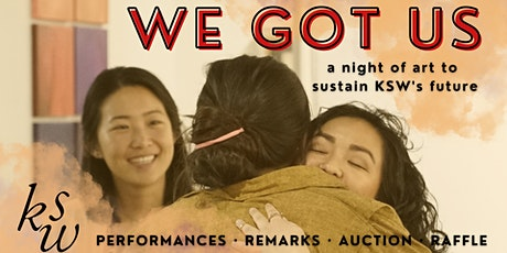 We Got Us: A Night of Art to Sustain KSW's Future tickets