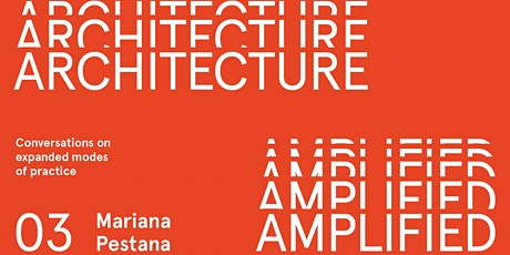 Architecture Amplified: Presenter, Mariana Pestana tickets