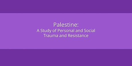 Palestine: A Study of Personal and Social Trauma and Resistance tickets