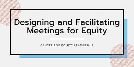 Designing and Facilitating Meetings for Equity | May 18-June 8, 2021 tickets