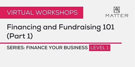MATTER Workshop: Financing and Fundraising 101 (Part 1) tickets