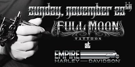 FULL MOON TATTOOS  & PIERCING AT EMPIRE HARLEY-DAVIDSON tickets