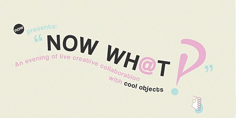 Now What!? An Interactive Creative Workshop with Cool Objects tickets