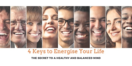 4 Keys to energise your life - The secret to a healthy and balanced mind tickets