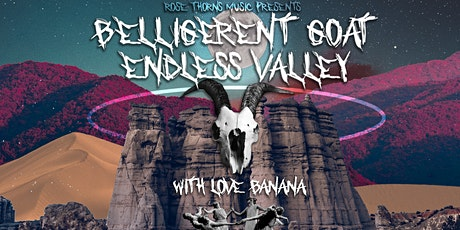 Endless Valley / Belligerent Goat + Guests tickets