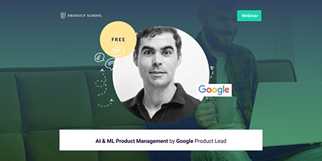 Webinar: AI & ML Product Management by Google Product Lead tickets