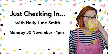 Just Checking In... with Holly June Smith (Mon 30 Nov) entradas