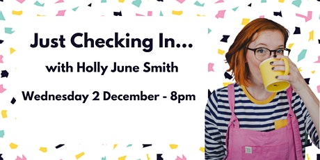 Just Checking In... with Holly June Smith (Weds 2 Dec) entradas
