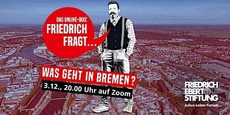 Friedrich fragt: Was geht in Bremen? Tickets