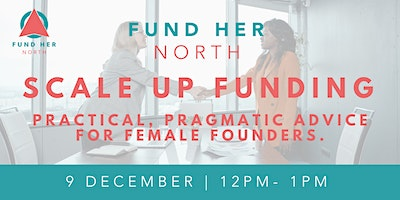 Fund Her North – Taking the fear out of scale up funding