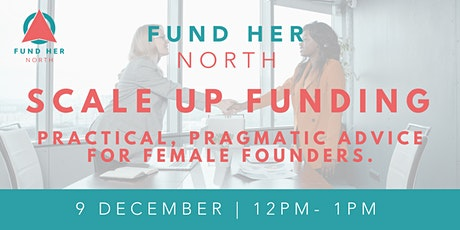 Fund Her North - Taking the fear out of scale up funding tickets