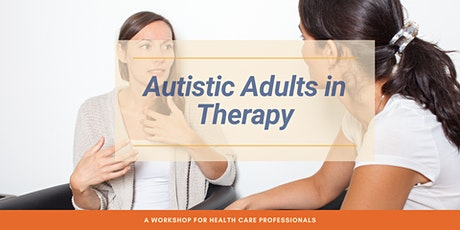 Recognising and Supporting Autistic Adults in Therapy: An Online Workshop tickets