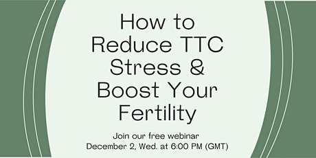 "Free Webinar ""How to Reduce TTC Stress and Boost Your Fertility"" tickets"