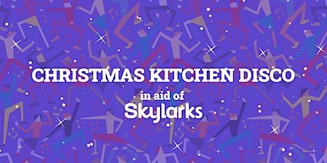 Christmas Kitchen Disco - in aid of Skylarks Charity tickets