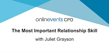 The Most Important Relationship Skill workshop with Juliet Grayson Part 2 tickets