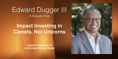 Impact Investing in Camels, Not Unicorns with Edward Dugger III tickets