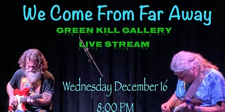 Green Kill Live Stream, December 16, 8 PM, We Come from Far Away tickets