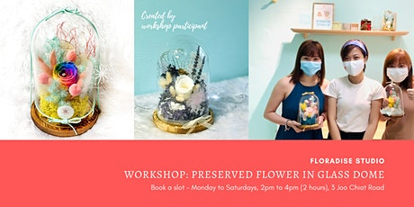 Workshop: Preserved Flowers in Glass Dome tickets