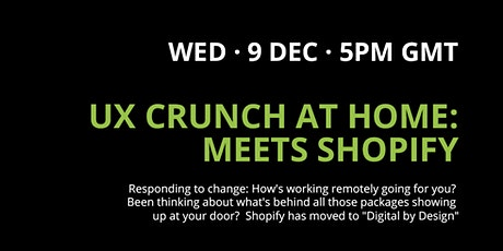 UX Crunch at Home: Meets Shopify tickets