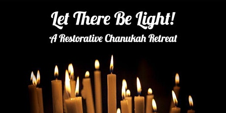 Let There Be Light! A Restorative Chanukah Retreat tickets