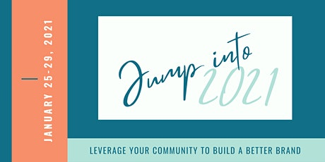 Jump Into 2021: Leverage Your Community to Build a Better Brand Summit tickets