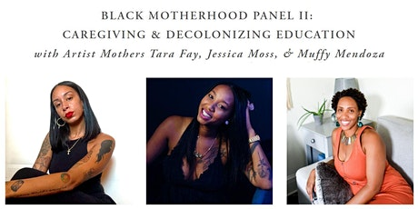 Black Motherhood Panel  II - Caregiving & Decolonizing Education tickets