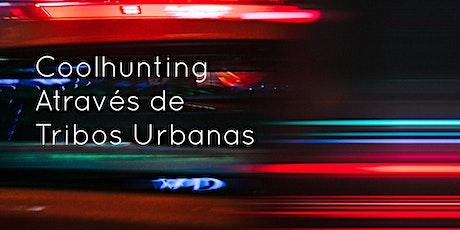 COOLHUNTING ATRAVÉS DE TRIBOS URBANAS ingressos