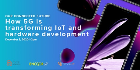 Our Connected Future: How 5G is transforming IoT hardware development tickets