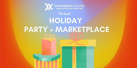 INNOVATION STUDIO: HOLIDAY PARTY+ MARKETPLACE tickets