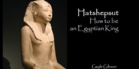 Hatshepsut: How to be an Egyptian King - A Gayle Gibson Talk tickets