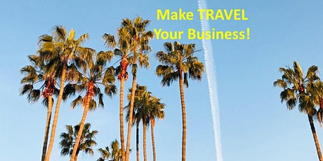 Make TRAVEL Your BUSINESS! tickets