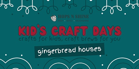 Kid's Craft Days at Hops N Shine - Gingerbread Houses tickets
