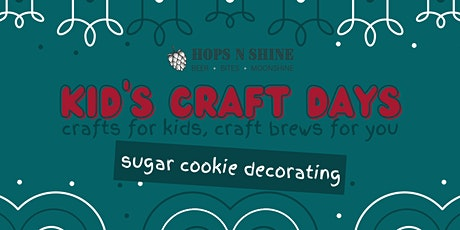 Kid's Craft Days at Hops N Shine - Sugar Cookies for Santa tickets