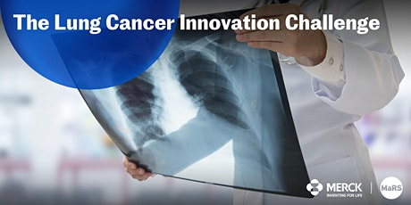 MaRS and Merck Canada Lung Cancer Innovation Challenge Launch tickets