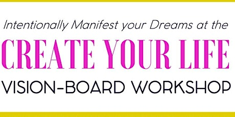 CREATE YOUR LIFE VISION-BOARD VIRTUAL WORKSHOP 2021 tickets