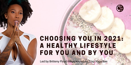 Online Event: Choosing You in 2021: a healthy lifestyle for you and by you tickets