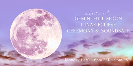 Gemini Full Moon Lunar Eclipse Ceremony & Soundbath (Virtual) tickets