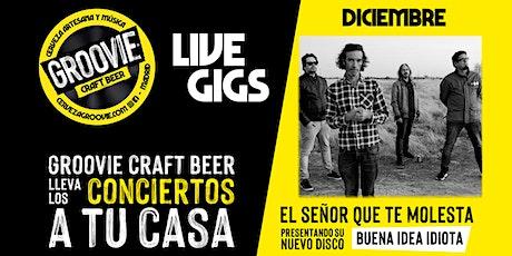 """Groovie Live Gigs Presenta """"El Señor Que Te Molesta"""" en video-directo entradas"""