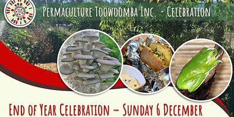 End of Year Celebration with Workshops - Permaculture Toowoomba Inc. tickets
